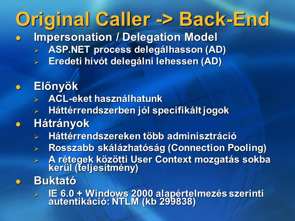 Original Caller -> Back-End Impersonation / Delegation Model Impersonation / Delegation Model  ASP.NET process delegálhasson (AD)  Eredeti hívót del