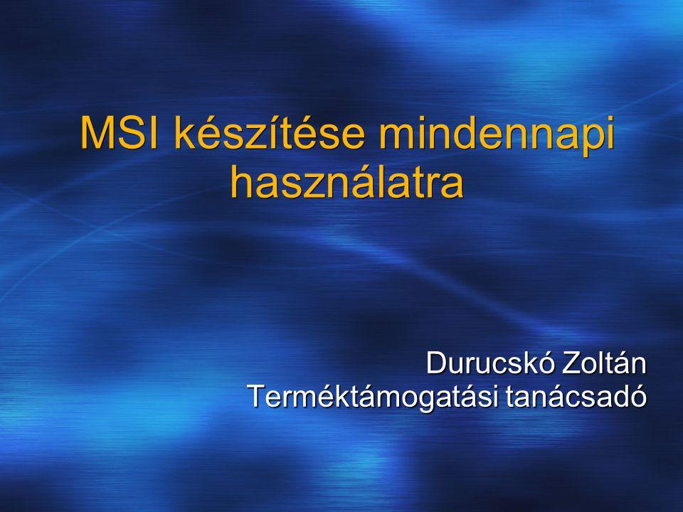 MSI készítése mindennapi használatra Durucskó Zoltán Terméktámogatási tanácsadó