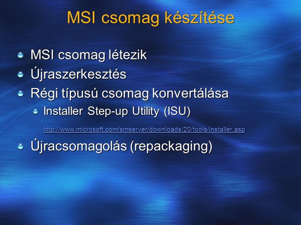 MSI csomag készítése MSI csomag létezik Újraszerkesztés Régi típusú csomag konvertálása Installer Step-up Utility (ISU) http://www.microsoft.com/smser