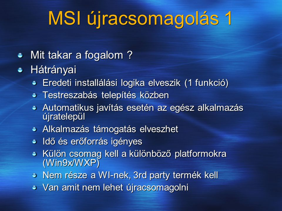MSI újracsomagolás 1 Mit takar a fogalom ? Hátrányai Eredeti installálási logika elveszik (1 funkció) Testreszabás telepítés közben Automatikus javítá
