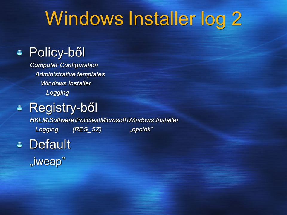 Windows Installer log 2 Policy-ből Computer Configuration Administrative templates Administrative templates Windows Installer Windows Installer Loggin