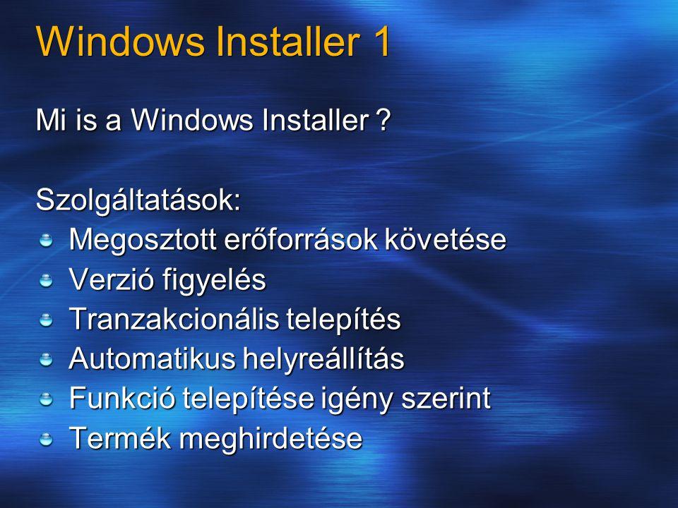 Windows Installer 1 Mi is a Windows Installer ? Szolgáltatások: Megosztott erőforrások követése Verzió figyelés Tranzakcionális telepítés Automatikus