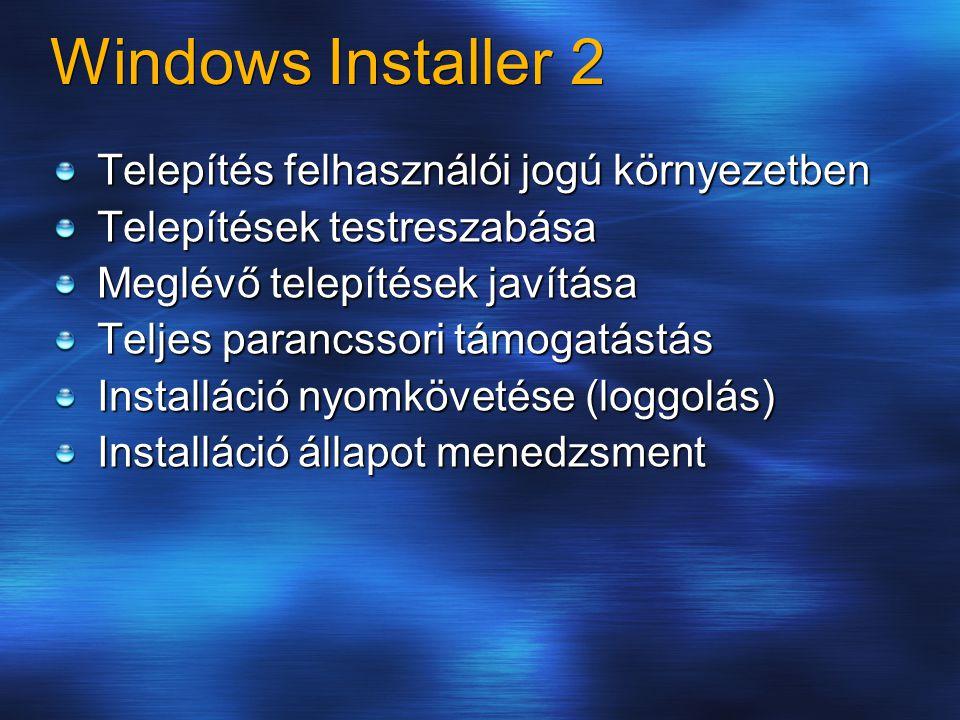 Windows Installer 2 Telepítés felhasználói jogú környezetben Telepítések testreszabása Meglévő telepítések javítása Teljes parancssori támogatástás In