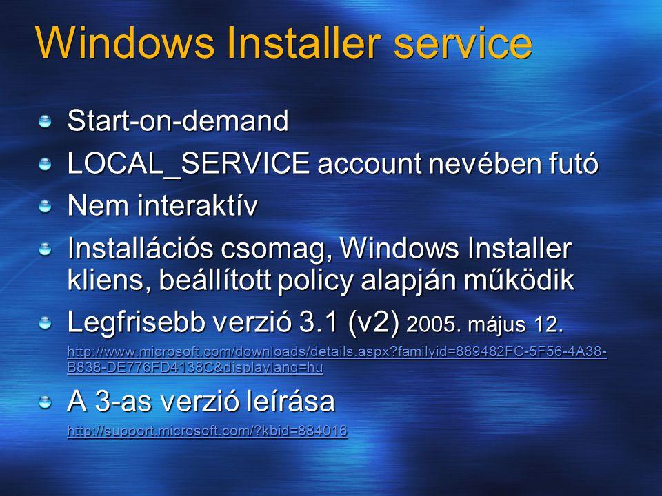 Windows Installer service Start-on-demand LOCAL_SERVICE account nevében futó Nem interaktív Installációs csomag, Windows Installer kliens, beállított