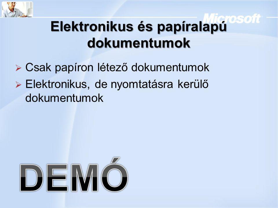 Elektronikus és papíralapú dokumentumok  Csak papíron létező dokumentumok  Elektronikus, de nyomtatásra kerülő dokumentumok
