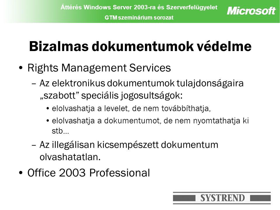 """Áttérés Windows Server 2003-ra és Szerverfelügyelet GTM szeminárium sorozat Bizalmas dokumentumok védelme Rights Management Services –Az elektronikus dokumentumok tulajdonságaira """"szabott speciális jogosultságok: elolvashatja a levelet, de nem továbbíthatja, elolvashatja a dokumentumot, de nem nyomtathatja ki stb..."""