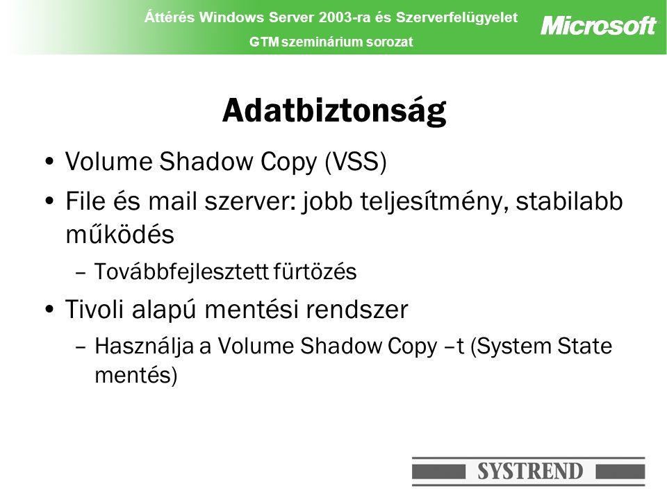 Áttérés Windows Server 2003-ra és Szerverfelügyelet GTM szeminárium sorozat Adatbiztonság Volume Shadow Copy (VSS) File és mail szerver: jobb teljesít