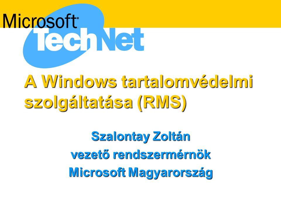 A Windows tartalomvédelmi szolgáltatása (RMS) Szalontay Zoltán vezető rendszermérnök Microsoft Magyarország