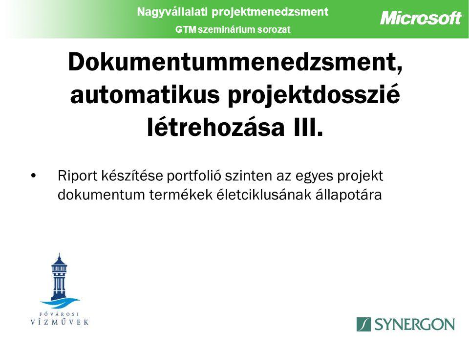 Nagyvállalati projektmenedzsment GTM szeminárium sorozat Dokumentummenedzsment, automatikus projektdosszié létrehozása III.