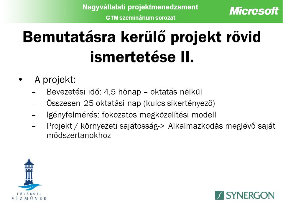 Nagyvállalati projektmenedzsment GTM szeminárium sorozat Bemutatásra kerülő projekt rövid ismertetése II.