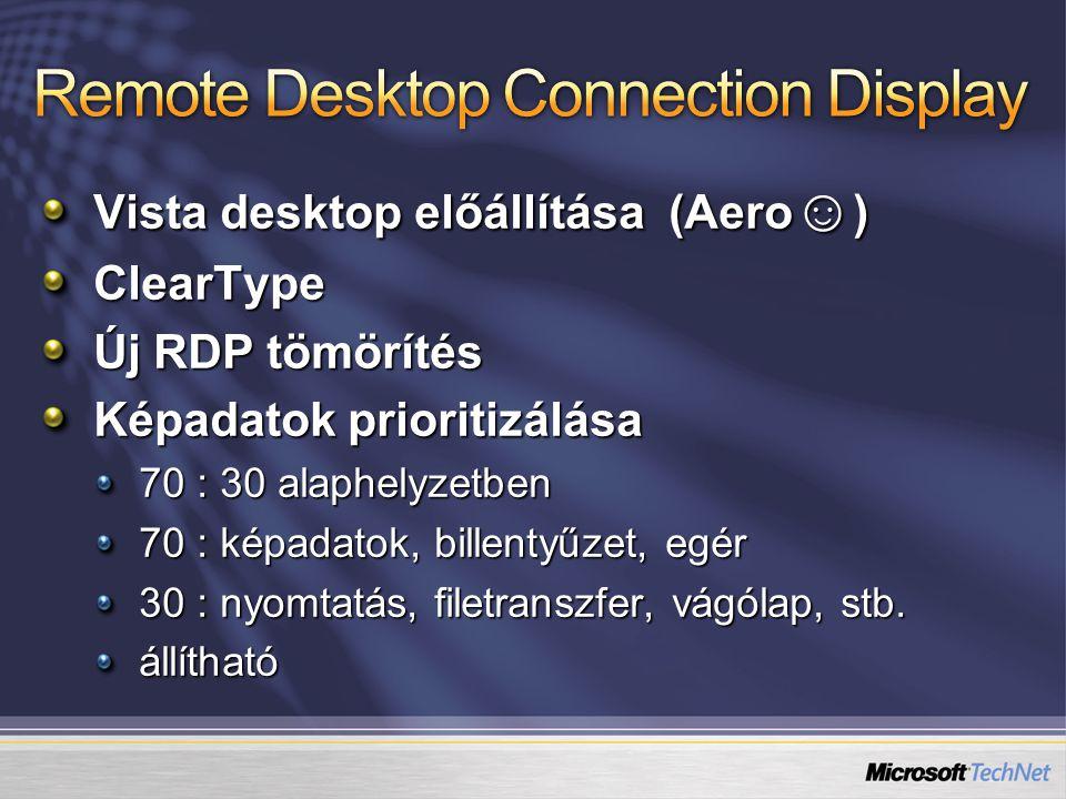 Vista desktop előállítása (Aero ☺ ) ClearType Új RDP tömörítés Képadatok prioritizálása 70 : 30 alaphelyzetben 70 : képadatok, billentyűzet, egér 30 : nyomtatás, filetranszfer, vágólap, stb.