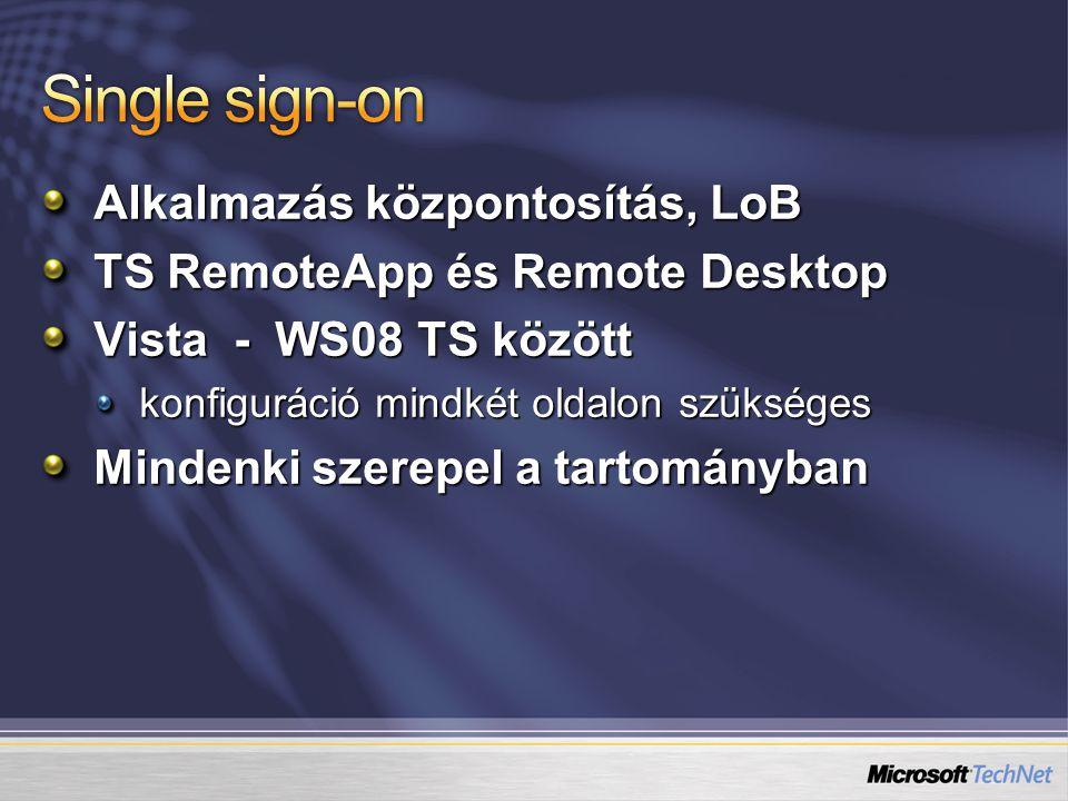 Alkalmazás központosítás, LoB TS RemoteApp és Remote Desktop Vista - WS08 TS között konfiguráció mindkét oldalon szükséges Mindenki szerepel a tartományban
