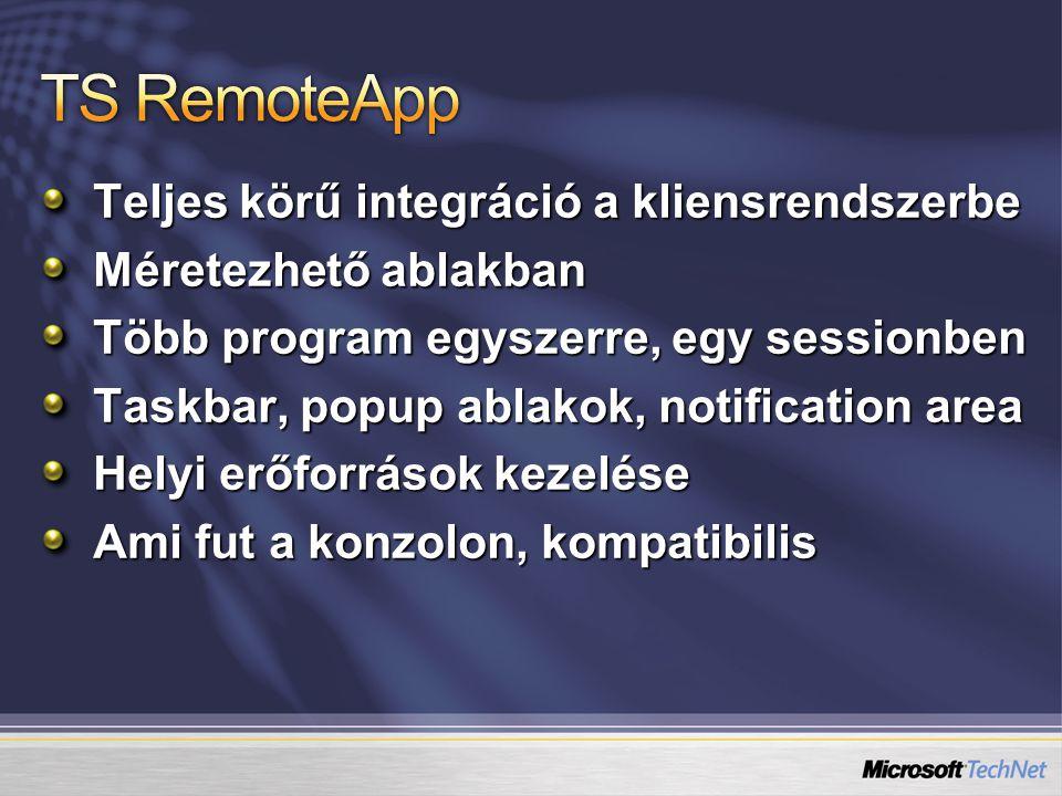 Teljes körű integráció a kliensrendszerbe Méretezhető ablakban Több program egyszerre, egy sessionben Taskbar, popup ablakok, notification area Helyi erőforrások kezelése Ami fut a konzolon, kompatibilis
