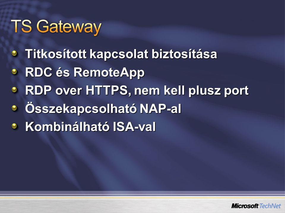 Titkosított kapcsolat biztosítása RDC és RemoteApp RDP over HTTPS, nem kell plusz port Összekapcsolható NAP-al Kombinálható ISA-val