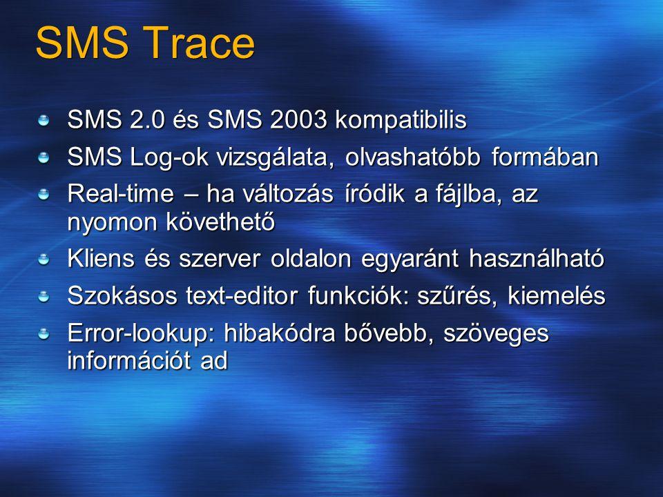 SMS Trace SMS 2.0 és SMS 2003 kompatibilis SMS Log-ok vizsgálata, olvashatóbb formában Real-time – ha változás íródik a fájlba, az nyomon követhető Kliens és szerver oldalon egyaránt használható Szokásos text-editor funkciók: szűrés, kiemelés Error-lookup: hibakódra bővebb, szöveges információt ad
