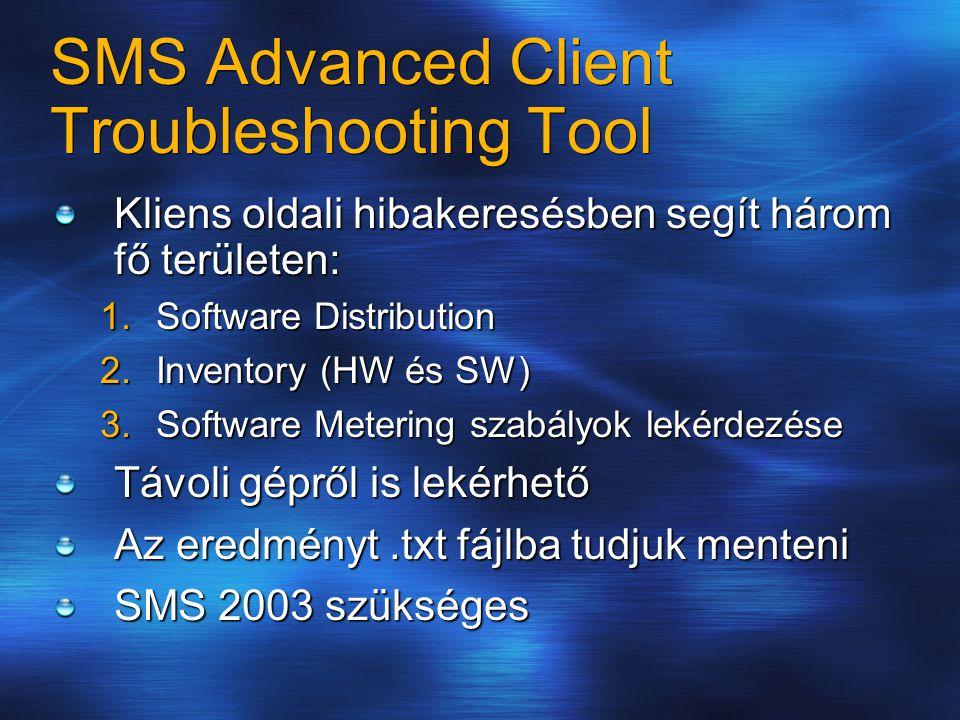 SMS Advanced Client Troubleshooting Tool Kliens oldali hibakeresésben segít három fő területen:  Software Distribution  Inventory (HW és SW)  Software Metering szabályok lekérdezése Távoli gépről is lekérhető Az eredményt.txt fájlba tudjuk menteni SMS 2003 szükséges