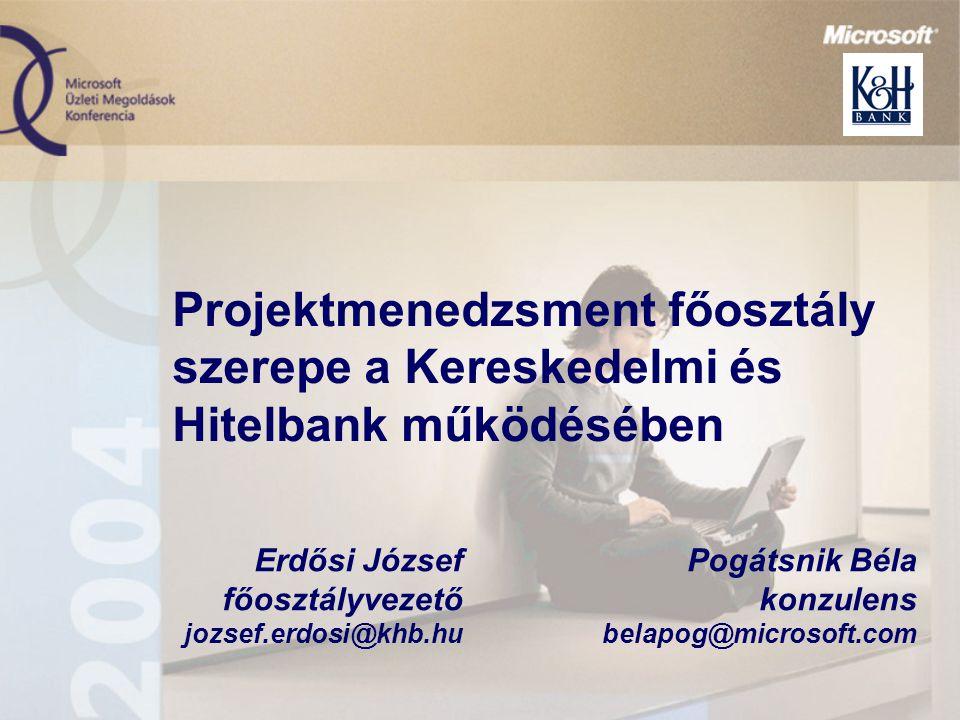 Projektmenedzsment főosztály szerepe a Kereskedelmi és Hitelbank működésében Pogátsnik Béla konzulens belapog@microsoft.com Erdősi József főosztályvezető jozsef.erdosi@khb.hu