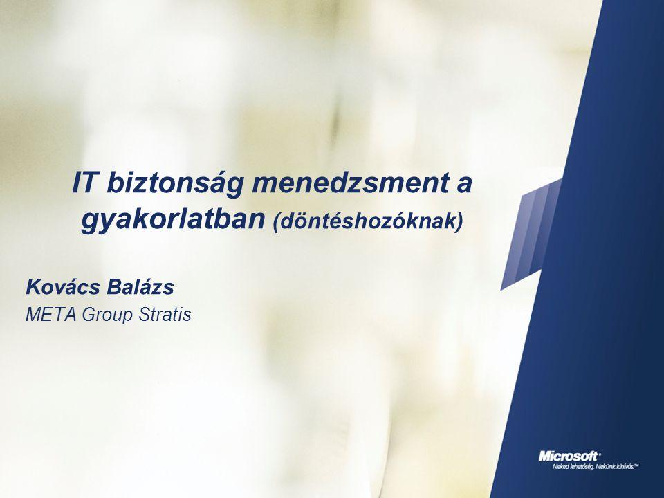 IT biztonság menedzsment a gyakorlatban (döntéshozóknak) Kovács Balázs META Group Stratis