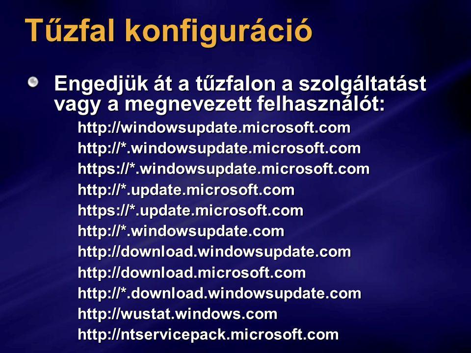 Tűzfal konfiguráció Engedjük át a tűzfalon a szolgáltatást vagy a megnevezett felhasználót: http://windowsupdate.microsoft.comhttp://*.windowsupdate.m