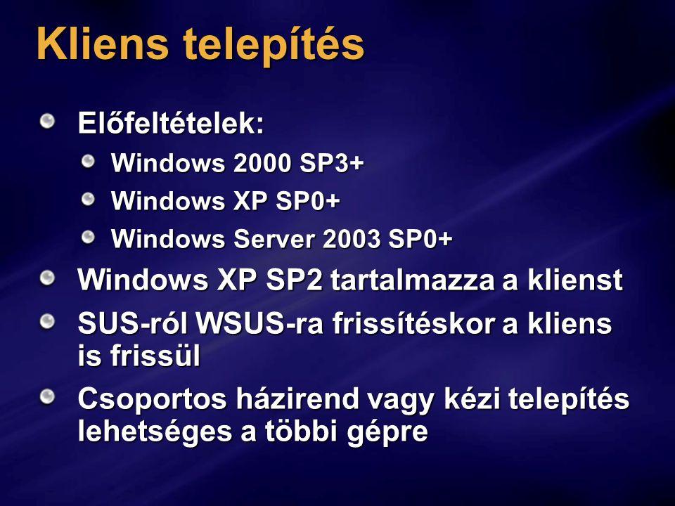 Kliens telepítés Előfeltételek: Windows 2000 SP3+ Windows XP SP0+ Windows Server 2003 SP0+ Windows XP SP2 tartalmazza a klienst SUS-ról WSUS-ra frissí