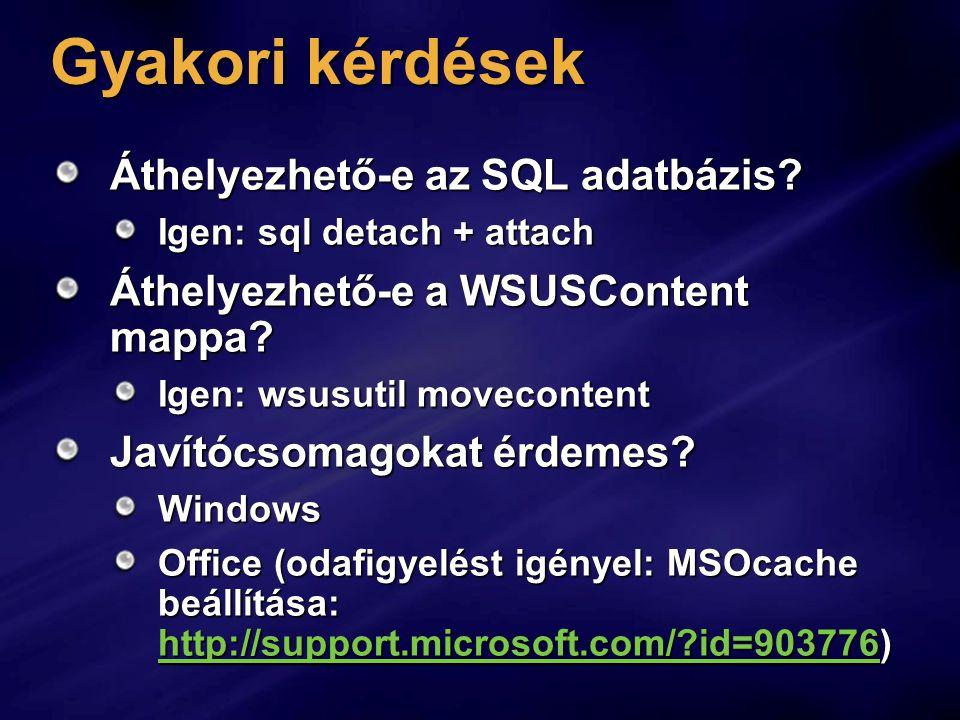 Gyakori kérdések Áthelyezhető-e az SQL adatbázis? Igen: sql detach + attach Áthelyezhető-e a WSUSContent mappa? Igen: wsusutil movecontent Javítócsoma