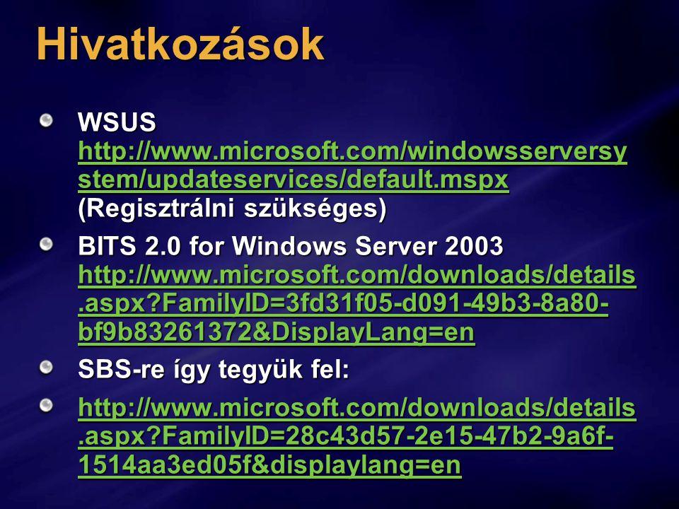 Hivatkozások WSUS http://www.microsoft.com/windowsserversy stem/updateservices/default.mspx (Regisztrálni szükséges) http://www.microsoft.com/windowss
