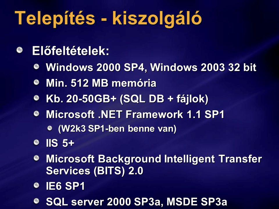 Telepítés - kiszolgáló Előfeltételek: Windows 2000 SP4, Windows 2003 32 bit Min. 512 MB memória Kb. 20-50GB+ (SQL DB + fájlok) Microsoft.NET Framework