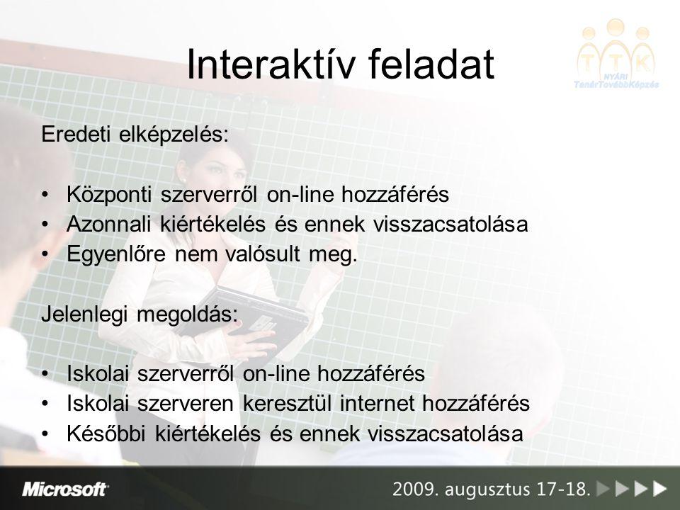 Interaktív feladat Eredeti elképzelés: Központi szerverről on-line hozzáférés Azonnali kiértékelés és ennek visszacsatolása Egyenlőre nem valósult meg