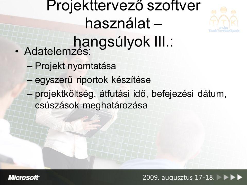Projekttervező szoftver használat – hangsúlyok III.: Adatelemzés: –Projekt nyomtatása –egyszerű riportok készítése –projektköltség, átfutási idő, befe