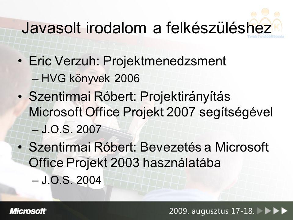 Javasolt irodalom a felkészüléshez Eric Verzuh: Projektmenedzsment –HVG könyvek 2006 Szentirmai Róbert: Projektirányítás Microsoft Office Projekt 2007