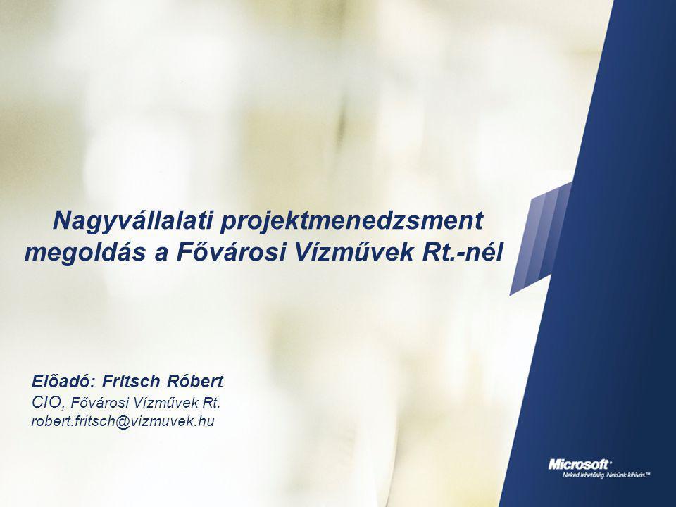 Nagyvállalati projektmenedzsment megoldás a Fővárosi Vízművek Rt.-nél Előadó: Fritsch Róbert CIO, Fővárosi Vízművek Rt. robert.fritsch@vizmuvek.hu