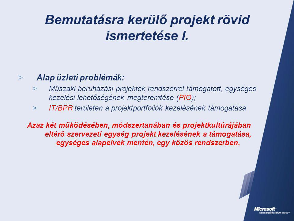 Bemutatásra kerülő projekt rövid ismertetése I.  Alap üzleti problémák:  Műszaki beruházási projektek rendszerrel támogatott, egységes kezelési lehe