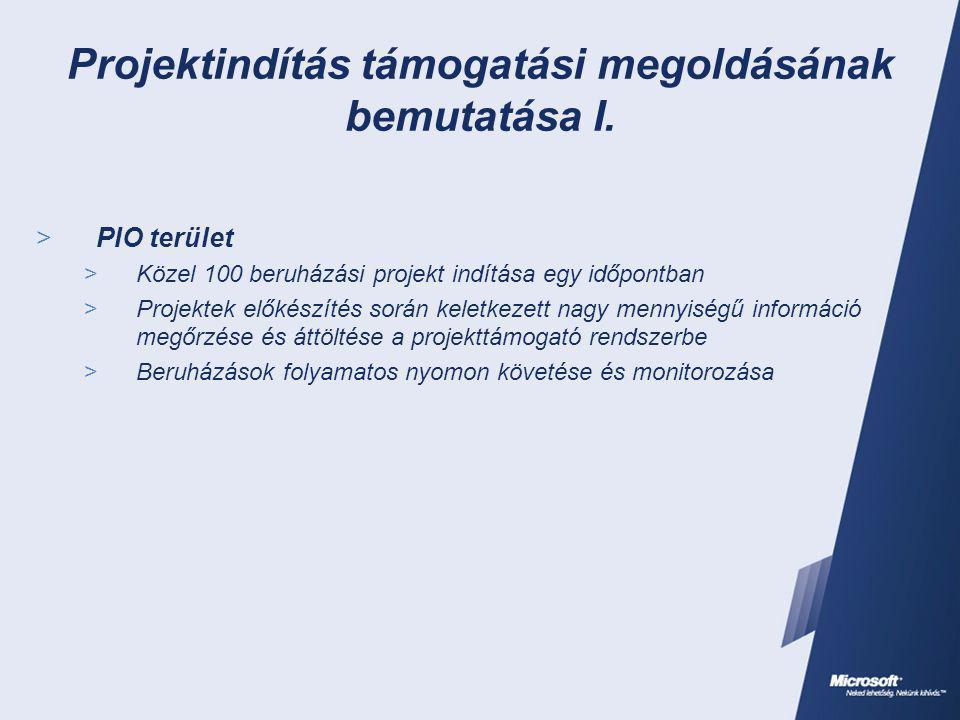 Projektindítás támogatási megoldásának bemutatása I.  PIO terület  Közel 100 beruházási projekt indítása egy időpontban  Projektek előkészítés sorá