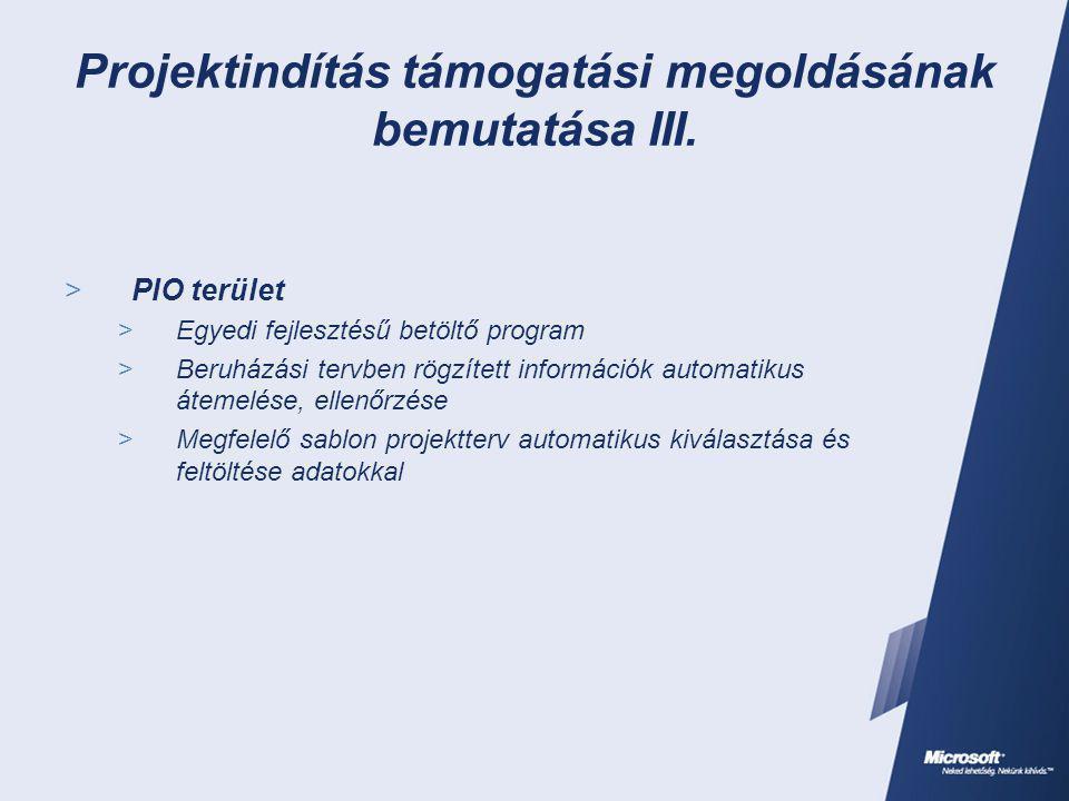 Projektindítás támogatási megoldásának bemutatása III.  PIO terület  Egyedi fejlesztésű betöltő program  Beruházási tervben rögzített információk a