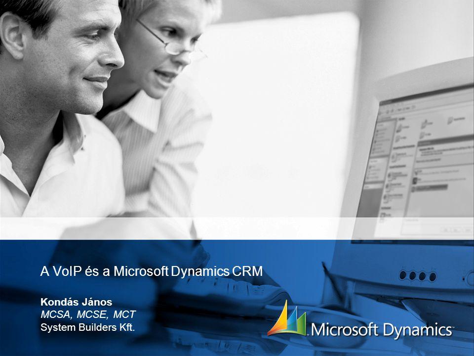 A VoIP és a Microsoft Dynamics CRM Kondás János MCSA, MCSE, MCT System Builders Kft.