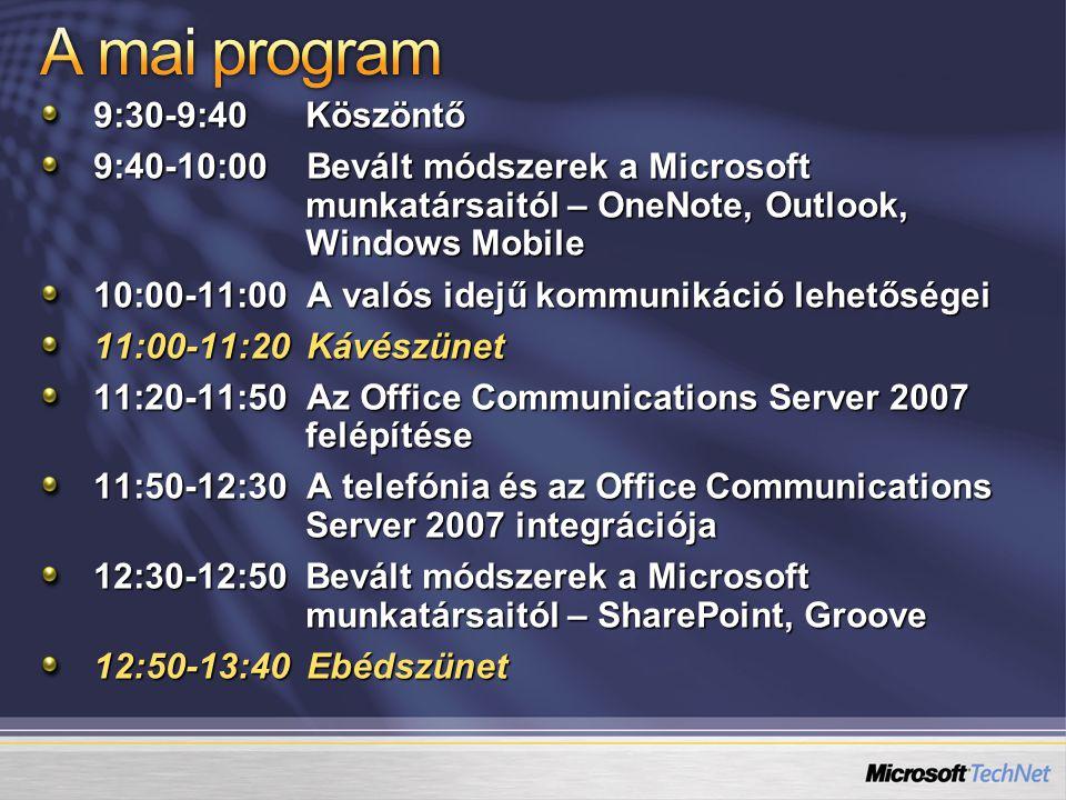 9:30-9:40 Köszöntő 9:40-10:00 Bevált módszerek a Microsoft munkatársaitól – OneNote, Outlook, Windows Mobile 10:00-11:00 A valós idejű kommunikáció lehetőségei 11:00-11:20 Kávészünet 11:20-11:50 Az Office Communications Server 2007 felépítése 11:50-12:30 A telefónia és az Office Communications Server 2007 integrációja 12:30-12:50 Bevált módszerek a Microsoft munkatársaitól – SharePoint, Groove 12:50-13:40 Ebédszünet
