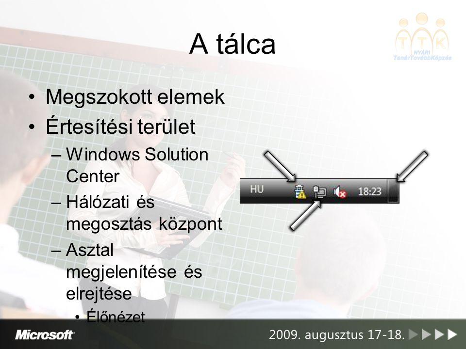 A tálca Megszokott elemek Értesítési terület –Windows Solution Center –Hálózati és megosztás központ –Asztal megjelenítése és elrejtése Élőnézet
