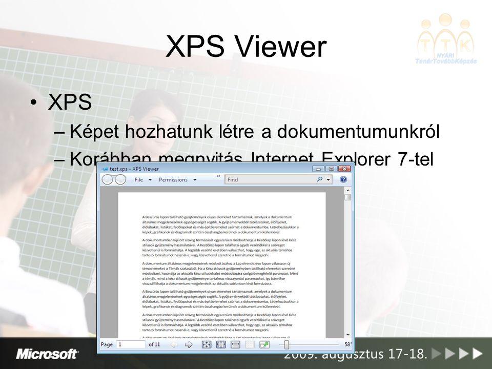 XPS Viewer XPS –Képet hozhatunk létre a dokumentumunkról –Korábban megnyitás Internet Explorer 7-tel