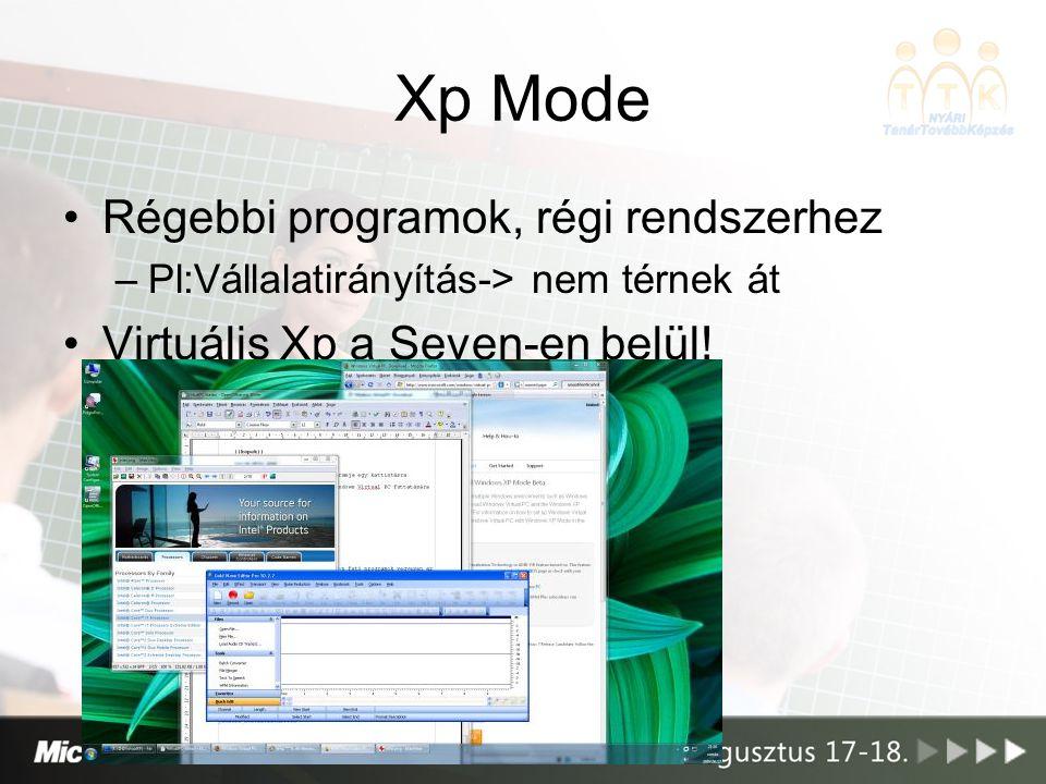 Xp Mode Régebbi programok, régi rendszerhez –Pl:Vállalatirányítás-> nem térnek át Virtuális Xp a Seven-en belül!