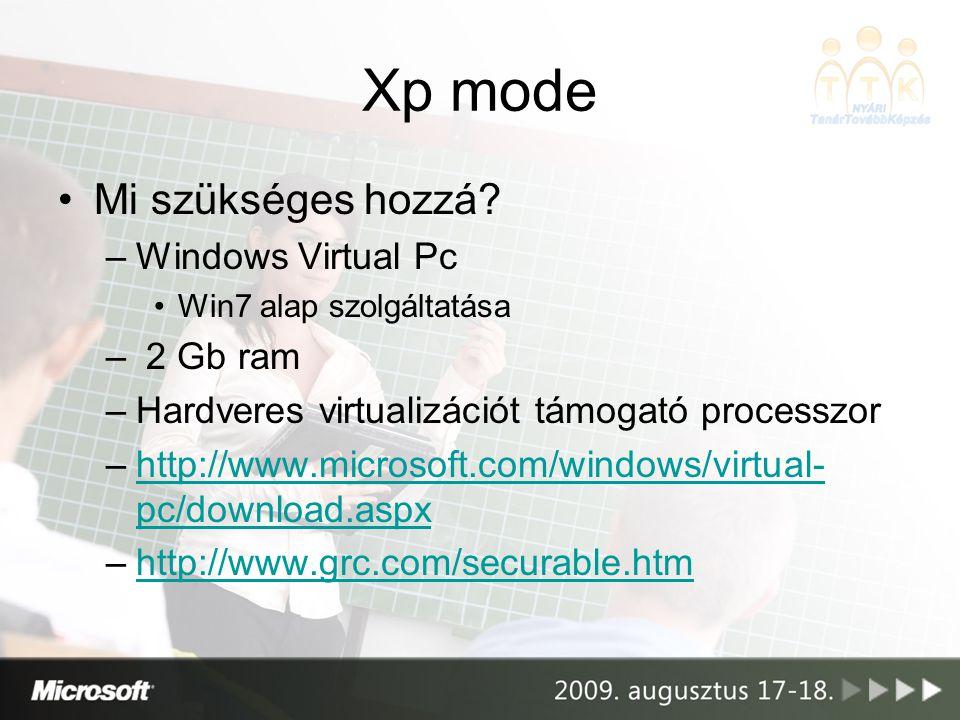 Xp mode Mi szükséges hozzá? –Windows Virtual Pc Win7 alap szolgáltatása – 2 Gb ram –Hardveres virtualizációt támogató processzor –http://www.microsoft