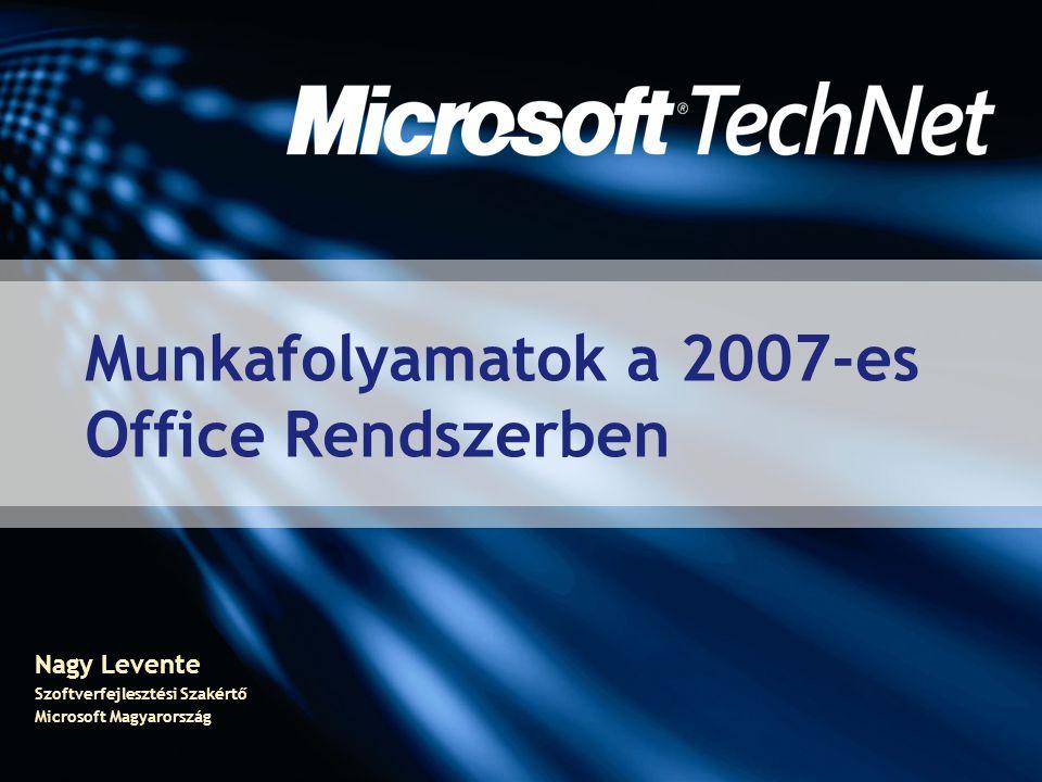 Nagy Levente Szoftverfejlesztési Szakértő Microsoft Magyarország Munkafolyamatok a 2007-es Office Rendszerben