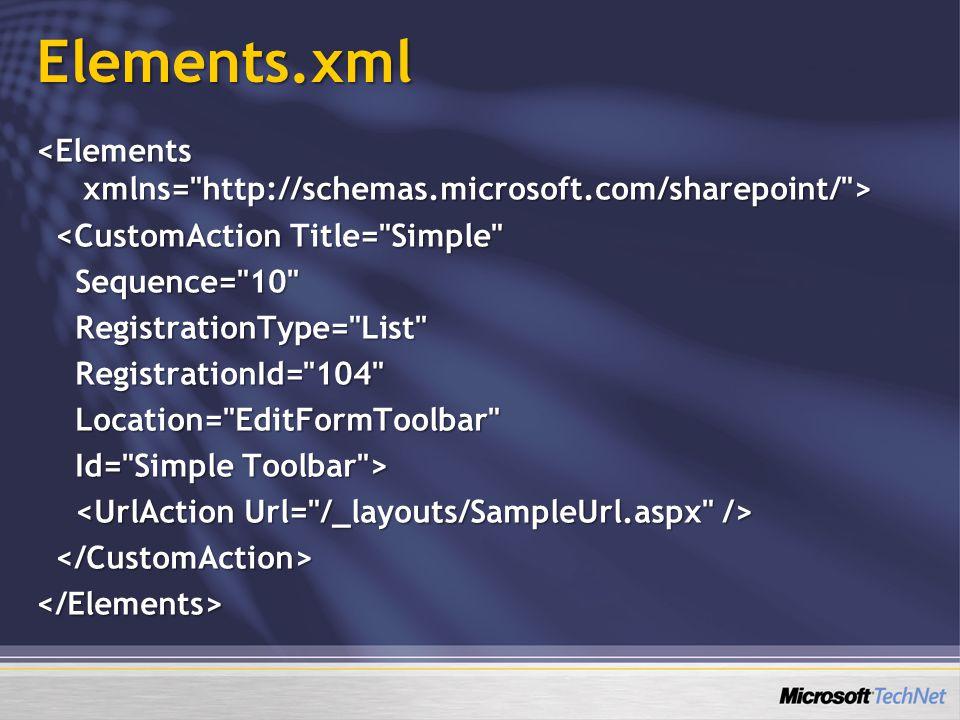 Elements.xml <CustomAction Title= Simple <CustomAction Title= Simple Sequence= 10 Sequence= 10 RegistrationType= List RegistrationType= List RegistrationId= 104 RegistrationId= 104 Location= EditFormToolbar Location= EditFormToolbar Id= Simple Toolbar > Id= Simple Toolbar > </Elements>