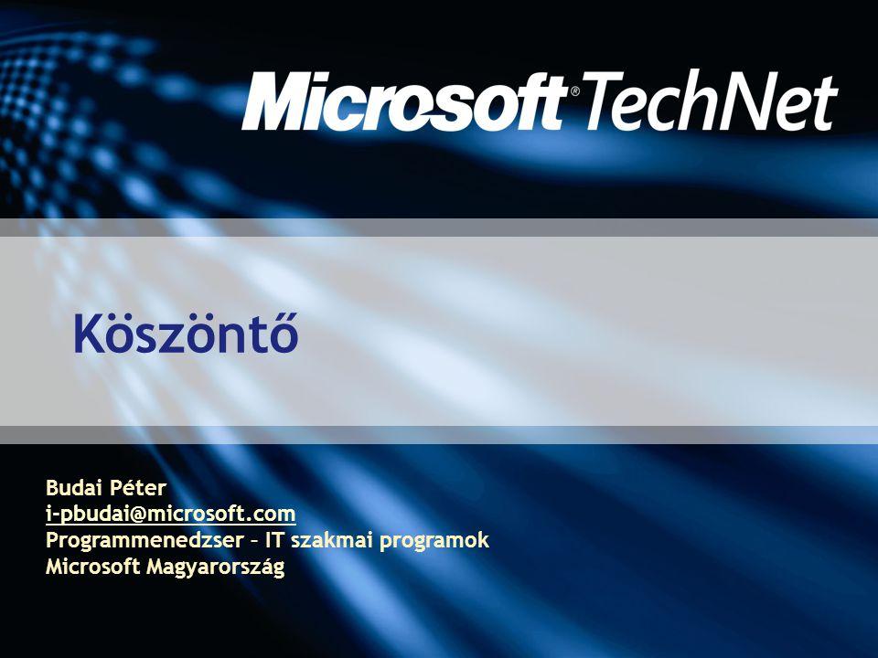 Köszöntő Budai Péter i-pbudai@microsoft.com Programmenedzser – IT szakmai programok Microsoft Magyarország