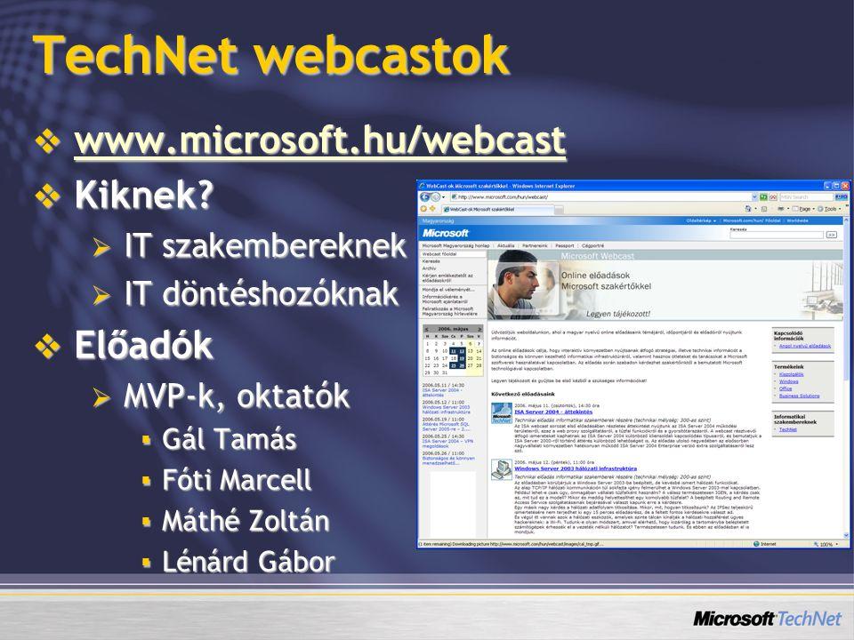 TechNet webcastok  www.microsoft.hu/webcast www.microsoft.hu/webcast  Kiknek?  IT szakembereknek  IT döntéshozóknak  Előadók  MVP-k, oktatók  G