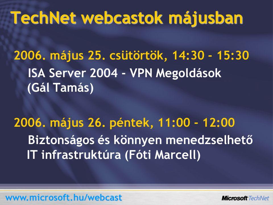 TechNet webcastok májusban www.microsoft.hu/webcast 2006. május 25. csütörtök, 14:30 - 15:30 ISA Server 2004 - VPN Megoldások (Gál Tamás) 2006. május