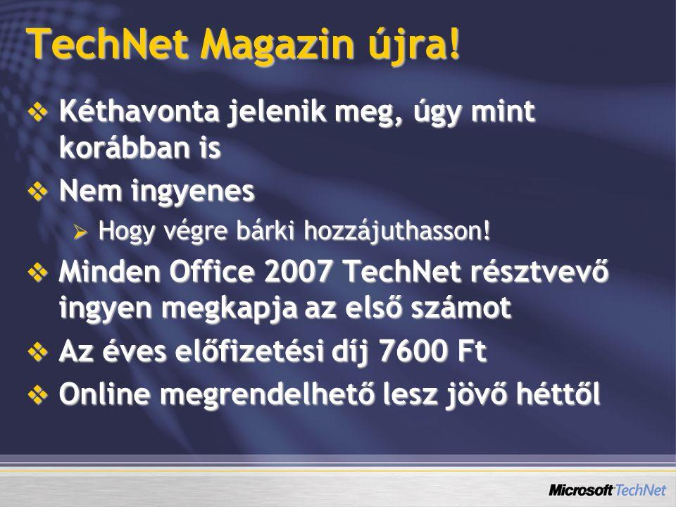 TechNet Magazin újra!  Kéthavonta jelenik meg, úgy mint korábban is  Nem ingyenes  Hogy végre bárki hozzájuthasson!  Minden Office 2007 TechNet ré