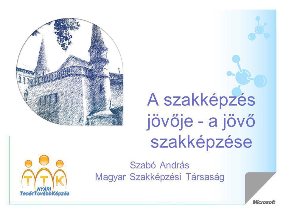 A szakképzés jövője - a jövő szakképzése Szabó András Magyar Szakképzési Társaság