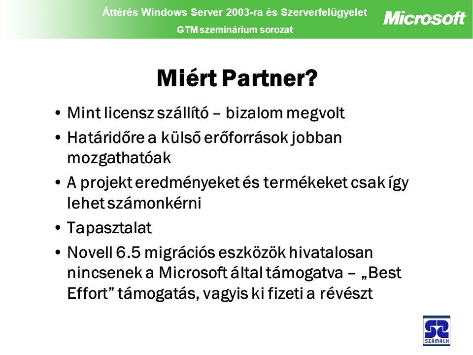 Áttérés Windows Server 2003-ra és Szerverfelügyelet GTM szeminárium sorozat Miért Partner.