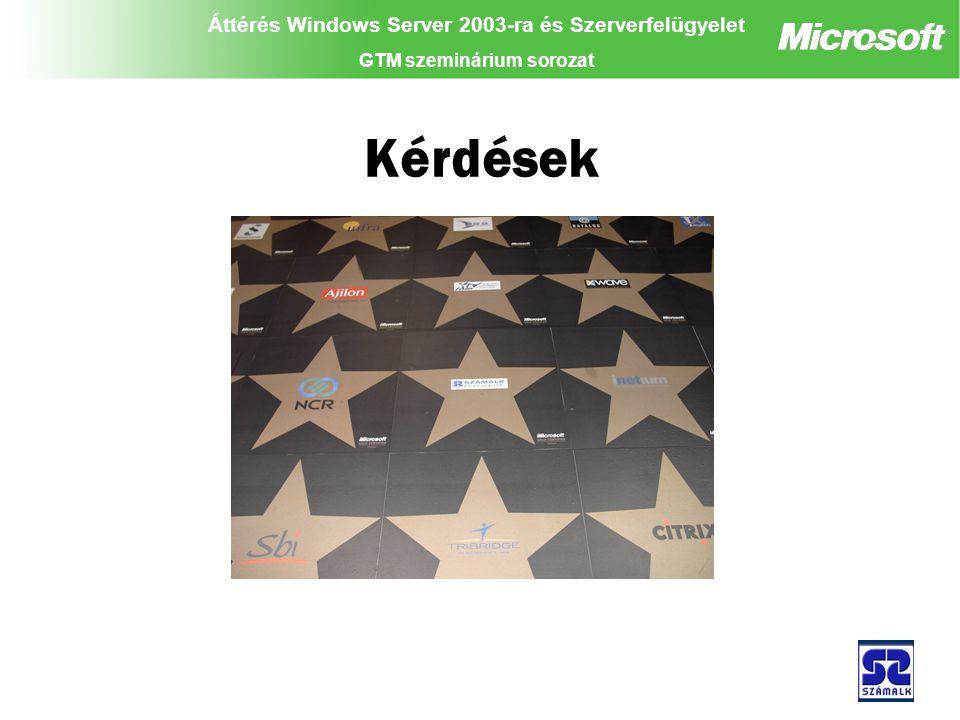 Áttérés Windows Server 2003-ra és Szerverfelügyelet GTM szeminárium sorozat Kérdések