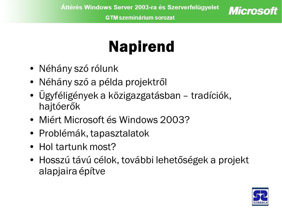 Áttérés Windows Server 2003-ra és Szerverfelügyelet GTM szeminárium sorozat Napirend Néhány szó rólunk Néhány szó a példa projektről Ügyféligények a közigazgatásban – tradíciók, hajtóerők Miért Microsoft és Windows 2003.